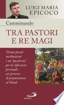 Camminando tra pastori e re magi. Trenta piccole meditazioni e un «quaderno» per la riflessione personale: un percorso di preparazione al Natale