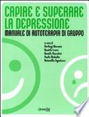 Capire e superare la depressione. Manuale di autoterapia di gruppo