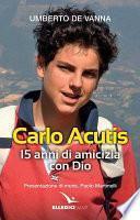 Carlo Acutis. 15 anni di amicizia con Dio
