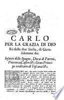 Carlo per la grazia di Dio re delle Due Sicilie, di Gerusalemme &c. infante delle Spagne, duca di Parma, Piacenza, ...