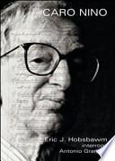 Caro Nino. Eric J. Hobsbawm interroga Antonio Gramsci. Con DVD