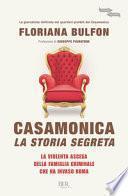 Casamonica, la storia segreta. La violenta ascesa della famiglia criminale che ha invaso Roma