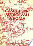 Case e torri medioevali a Roma: Documentazione, storia e sopravvivenza di edifici medioevali nel tessuto urbano di Roma