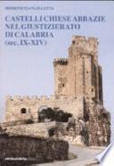 Castelli, chiese, abbazie nel giustizierato di Calabria, sec. IX-XIV