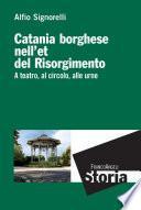 Catania borghese nell'età del Risorgimento. A teatro, al circolo, alle urne