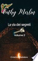 Cathy Merlin: 2 - La via dei segreti