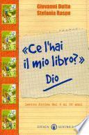 Ce l'hai il mio libro? Dio. Lectio divina dai 6 ai 99 anni