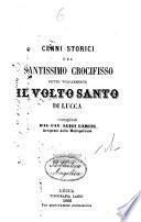 Cenni storici del Santissimo Crocifisso detto volgarmente il Volto Santo di Lucca