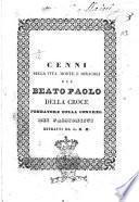 Cenni sulla vita, morte, e miracoli del beato Paolo Della Croce fondatore della congreg. dei Passionisti estratti da G.M.M