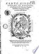 Cento giuochi liberali, et d'ingegno, nouellamente da M. Innocentio Ringhieri Gentilhuomo bolognese ritrouati, et in dieci libri descritti