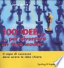 Cento idee... per diventare un vero leader. Il capo di successo deve avere le idee chiare