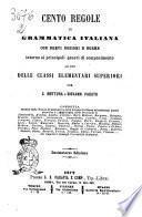 Cento regole di grammatica italiana con brevi nozioni e norme intorno ai principali generi di componimento ad uso delle classi elementari superiori per C. Mottura e Giovanni Parato