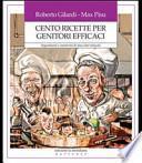 Cento ricette per genitori efficaci. Ingredienti e creatività di due chef educati