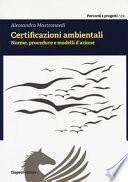 Certificazioni ambientali. Norme, procedure e modelli d'azione