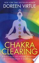 Chakra clearing. Risveglia il tuo potere spirituale di conoscenza e guarigione