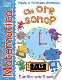 Che ore sono? Giocando con la matematica. Ediz. a colori