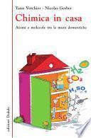 Chimica in casa. Atomi e molecole tra le mura domestiche