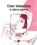 Ciao Valentina e altre storie