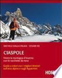 Ciaspole. Vivere la montagna d'inverno con le racchette da neve