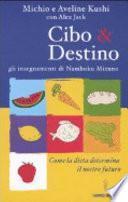 Cibo & destino. Gli insegnamenti di Namboku Mizuno. Come la dieta determina il nostro futuro