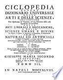 Ciclopedia ovvero Dizionario universale delle arti e delle scienze, che contiene una esposizione de' termini, ed una relazion delle cose significate da' medesimi nelle arti liberali e meccaniche, e nelle scienze umane e divin