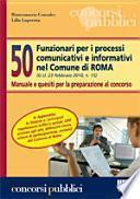 Cinquanta funzionari per i processi comunicativi e informativi nel Comune di Roma. Manuale e quesiti per la preparazione al concorso