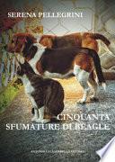 Cinquanta sfumature di Beagle. Ediz. integrale