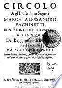 Circolo A gl'illustrissimi Signori March. Alessandro Fachinetti Confaloniere Di Givstitia E Signori Del Reggimento di Bologna