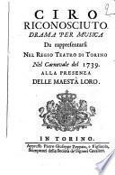Ciro riconosciuto drama per musica da rappresentarsi nel Regio Teatro di Torino nel Carnovale del 1739 alla presenza delle Maestà Loro