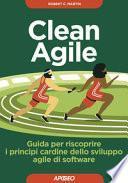 Clean Agile. Guida per riscoprire i principi cardine dello sviluppo Agile del software