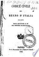 Codice civile del Regno d'Italia preceduto dalla relazione al Re del Ministro guardasigilli