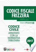 Codice Fiscale Frizzera - Codice civile annotato con la normativa tributaria 2017