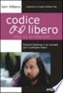Codice libero. Richard Stallman e la crociata per il software libero