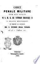 Codice penale militare per gli stati di s. m. il re Vittorio Emanuele 2. e relative modificazioni in ordine al decreto del r. Governo della Toscana del dì4 febbraio 1860