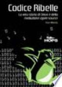 Codice ribelle. La vera storia di Linux e della rivoluzione Open Source