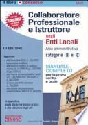 Collaboratore professionale e istruttore negli enti locali. Area amministrativa. Categorie B e C. Manuale completo per la prova scritta e orale