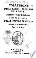 Collezione delle leggi, proclami, ed editti pubblicati in Bologna dopo il ritorno delle truppe francesi seguito li 28. giugno 1800. Parte 1. 35.!