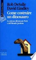 Come costruire un dinosauro. La scienza di Jurassic park e del Mondo perduto