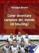 Come diventare campioni del mondo (di bowling)