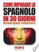 COME IMPARARE LO SPAGNOLO IN 30 GIORNI (Edizione 2018)
