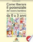 Come liberare il potenziale del vostro bambino. Manuale pratico di attività ispirate al metodo Montessori da 0 a 3 anni