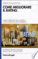 Come migliorare il rating. Guida operativa per le imprese e per le banche dopo Basilea 2