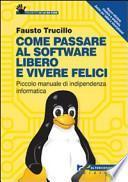 Come passare al software libero e vivere felici. Piccolo manuale di indipendenza informatica