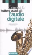 Come si fa tutto o quasi con l'audio digitale