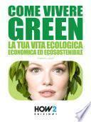 COME VIVERE GREEN: La tua Vita Ecologica, Economica ed Ecosostenibile – SPECIALE RISPARMIO!