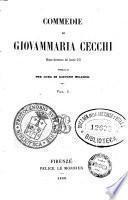 Commedie di Giovammaria Cecchi notaio fiorentino del secolo 16