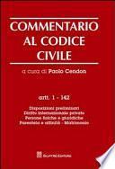 Commentario al codice civile. Artt. 1-142: Disposizioni preliminari. Diritto internazionale privato. Persone fisiche e giuridiche. Parentela e affinità. Matrimonio