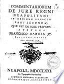 Commentariorum de jure Regni neapolitani in ordinem redacto pars prima -secunda!, quæ est de jure publico auctore Francisco Rapolla j.c