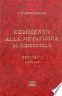 Commento alla Metafisica di Aristotele e testo integrale di Aristotele: Libri 1-4