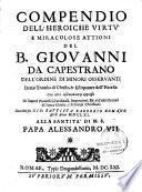 Compendio dell' Heroiche virtu e miracolose attioni del B. Giovanni da Capestrano,... raccolte da Gio: Battista Barberio Romano...